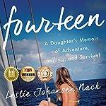 Fourteen: A Daughter's Memoir of Adventure, Sailing, and Survival | Leslie Johansen Nack