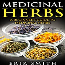 Medicinal Herbs: A Beginner's Guide to Medicinal Herbs Audiobook by Erik Smith Narrated by Samantha V. Hutton