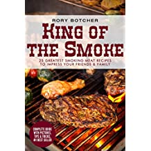 King of the Smoke: 25 Greatest Smoking Meat Recipes To Impress Your Friends & Family (Rory's Meat Kitchen)