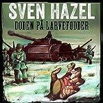 Døden på larvefødder (Sven Hazels krigsromaner 2)   Sven Hazel