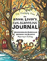The Animal Lover's Fun-Schooling Journal: Homeschooling Curriculum Handbook for Students Majoring in Zoology | The Thinking Tree