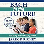 Bach to the Future: Fostering Music Literacy Today | Jarrod Richey