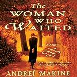 The Woman Who Waited: A Novel | Geoffrey Strachan (translator),Andrei Makine
