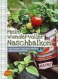 Mein wundervoller Naschbalkon: Mit Gemüse, Obst und Kräutern ideenreich gestaltet