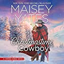 Christmastime Cowboy: A Copper Ridge Novel Audiobook by Maisey Yates Narrated by Summer Morton
