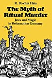img - for The Myth of Ritual Murder: Jews and Magic in Reformation Germany book / textbook / text book