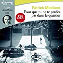 Pour que tu ne te perdes pas dans le quartier Audiobook by Patrick Modiano Narrated by Jean-Pierre Lorit