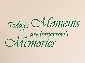 Vinylsay Today's moments are tomorrow's memories Wall Decal