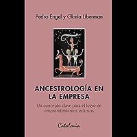 Ancestrología en la empresa. Un concepto clave para el logro de emprendimientos exitosos (Spanish Edition)