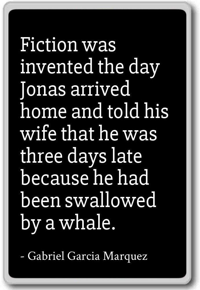 Fiction was invented the day Jonas a... - Gabriel Garcia Marquez - quotes fridge magnet, Black