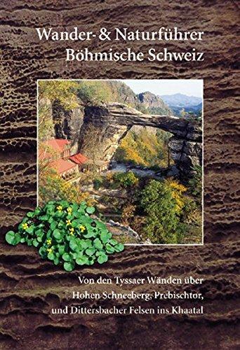 Wander- und Naturführer Böhmische Schweiz: Wanderführer Böhmische Schweiz – Von den Tyssaer Wänden über Hohen Schneeberg, Prebischtor und Dittersbacher Felsen ins Khaatal