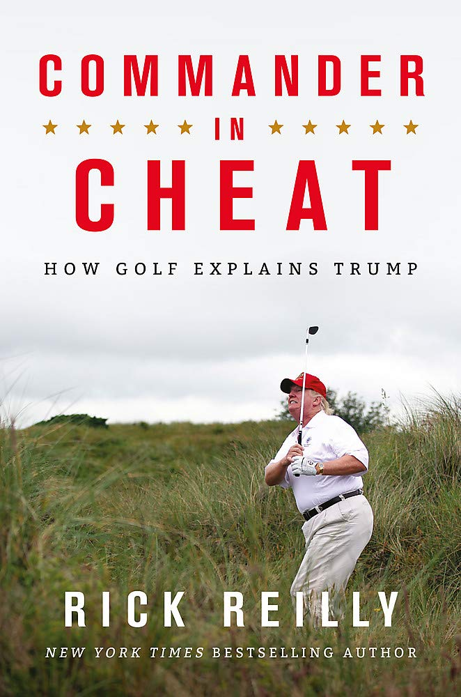 Commander in Cheat: How Golf Explains Trump por Rick Reilly