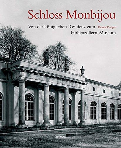 Schloss Monbijou. Von der königlichen Residenz zum Hohenzollern-Museum