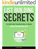 LIST BUILDING SECRETS: The Ultimate Guide To Building An Email List Building, Converts and Generate More Sales