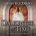 Daughter of Time: A Time Travel Romance: After Cilmeri, Book 0.5 Hörbuch von Sarah Woodbury Gesprochen von: Laurel Schroeder