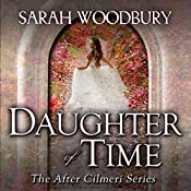 Daughter of Time: A Time Travel Romance: After Cilmeri, Book 0.5 | Sarah Woodbury