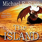 The Island: Part 3: Fallen Earth, Book 3 | Michael Stark