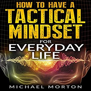 How to Have a Tactical Mindset for Everyday Life Audiobook