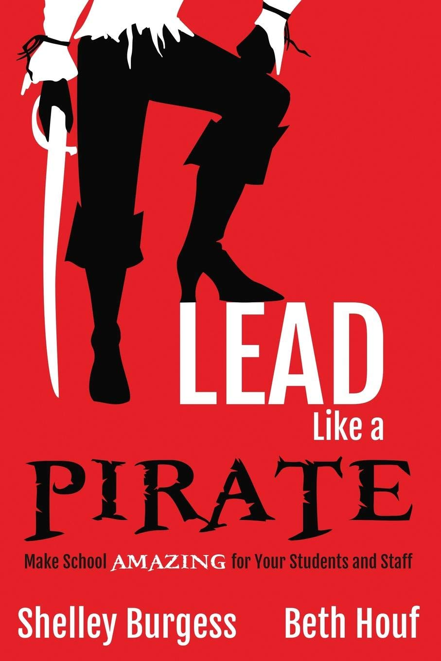 Lead Like a PIRATE: Make School Amazing for Your Students