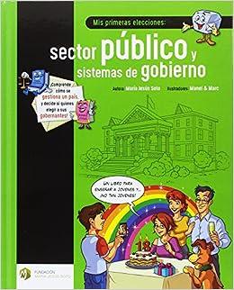 Mis Primeras Elecciones: Sector Público Y Sistemas De Gobierno por Mª Jesús Soto Barragán epub