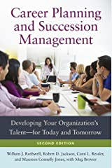 Career Planning and Succession Management: Developing Your Organization's Talent—for Today and Tomorrow, 2nd Edition: Developing Your Organization's Talent—for Today and Tomorrow Kindle Edition
