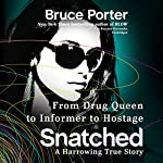 Snatched: From Drug Queen to Informer to Hostage - a Harrowing True Story | Bruce Porter
