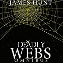 Deadly Webs Omnibus Audiobook by James Hunt Narrated by Ramona Master