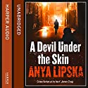 A Devil Under the Skin: Kiszka and Kershaw, Book 3 Audiobook by Anya Lipska Narrated by Michael Fenner