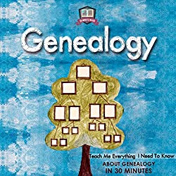 Genealogy: Teach Me Everything I Need To Know About Genealogy In 30 Minutes