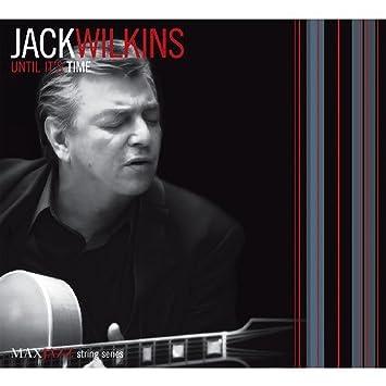 Jack Wilkins Until Its Time Amazoncom Music