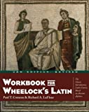 Workbook for Wheelock's Latin, Paul T. Comeau and Richard A. LaFleur, 0060956429