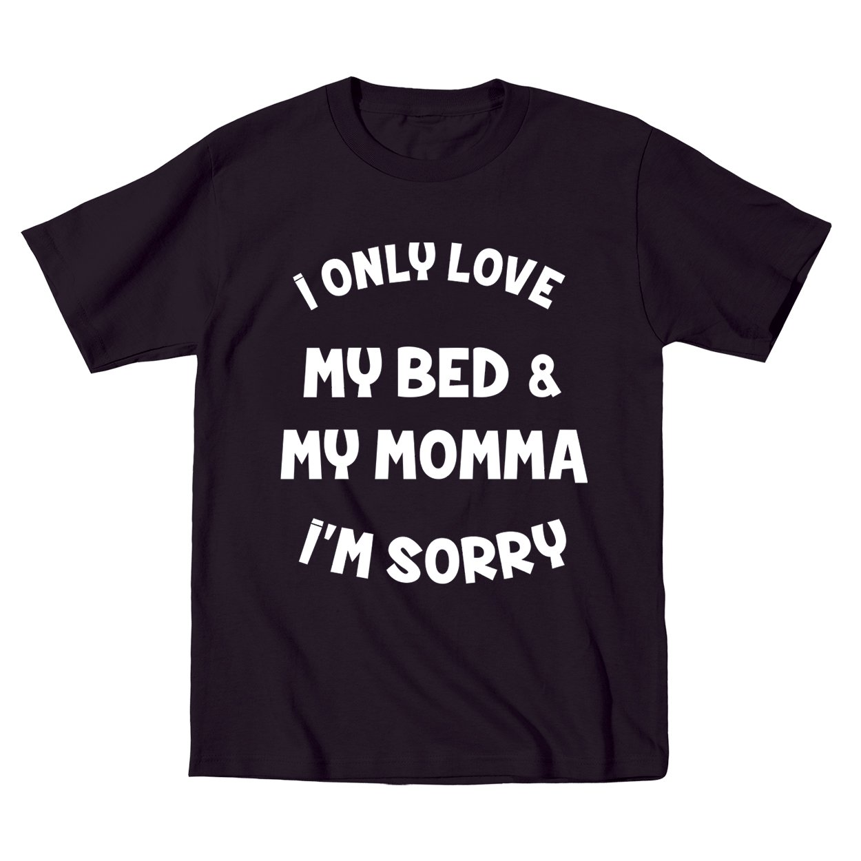 I Only Love My Bed and My Momma I'm Sorry Toddler Shirt 3T Black