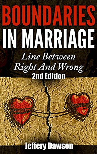 Boundaries: Boundaries In Marriage: Line Between Right And Wrong (Infidelity, Boundaries, Marriage Advice, Couples Therapy, Adultery, Marriage Problems) by [Dawson, Jeffery]