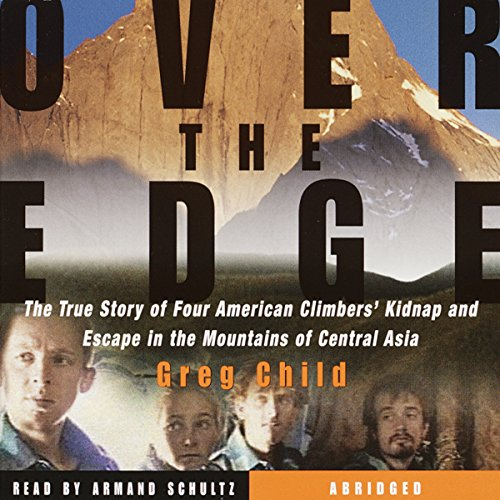 Over the Edge: The True Story of Four American Climbers' Kidnap and Escape in the Mountains of Central -