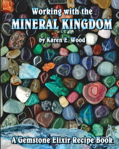 Working With The Mineral Kingdom: A Gemstone Elixir Recipe Book