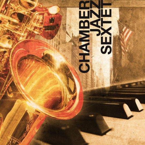 The Chamber Jazz Sextet (Chamber Sextet Jazz)