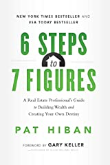 6 Steps to 7 Figures: A Real Estate Professional's Guide to Building Wealth and Creating Your Own Destiny Kindle Edition