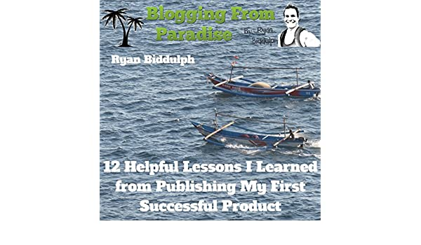 Amazon Com Blogging From Paradise 12 Helpful Lessons I Learned From Publishing My First Successful Product Audible Audio Edition Ryan Biddulph Dennis St John Ryan Biddulph Audible Audiobooks