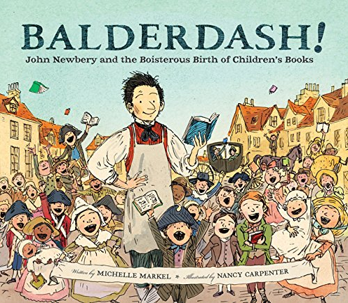 Amazon.com: Balderdash!: John Newbery and the Boisterous Birth of Children's  Books (Nonfiction Books for Kids, Early Elementary History Books)  (9780811879224): Markel, Michelle, Carpenter, Nancy: Books
