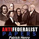 Anti Federalist Papers Audiobook by Patrick Henry Narrated by John Klickman