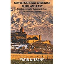 Conversational Armenian Quick and Easy: The Most Innovative Technique to Learn the Armenian Language