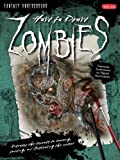 How to Draw Zombies: Discover the secrets to drawing, painting, and illustrating the undead