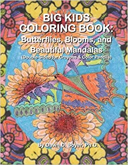 Big Kids Coloring Book Butterflies Blooms And Beautiful Mandalas Double Sided For Crayons Color Pencils Books Dawn D Boyer
