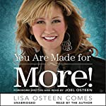 You Are Made for More!: How to Become All You Were Created to Be  | Lisa Osteen Comes