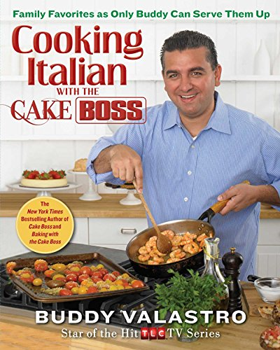 Cooking Italian with the Cake Boss: Family Favorites as Only Buddy Can Serve Them Up (English Edition)