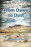 From Dawn to Dust, Lynn Ketchum, 1463652941