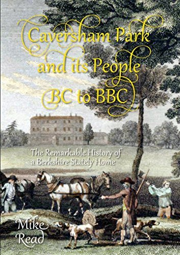 Caversham Park and its People BC to BBC: The Remarkable History of a Berkshire Stately Home by Mike Read - Mall Woodfield