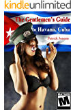 The Gentlemen's Guide to Havana, Cuba: This $10 book could save you thousands. (English Edition)