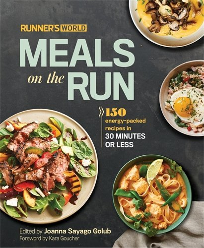 Runner's World Meals on the Run: 150 energy-packed recipes in 30 minutes or less by Joanna Sayago Golub