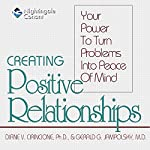 Creating Positive Relationships: Your Power to Turn Problems into Peace of Mind | Diane V. Cirincione Ph.D.,Gerald G. Jampolsky M.D.